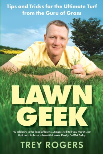 9780451220356: Lawn Geek: Tips and Tricks for the Ultimate Turf From the Guru of Grass