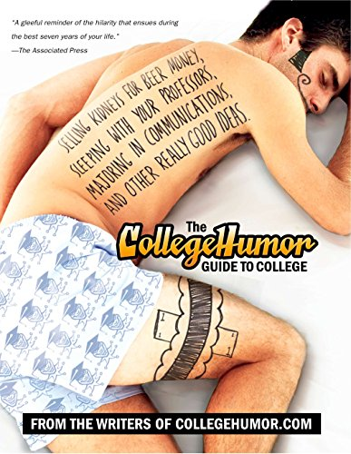 9780451220424: The CollegeHumor Guide To College: Selling Kidneys for Beer Money, Sleeping with Your Professors, Majoring in Commu nications, and Other Really Good Ideas