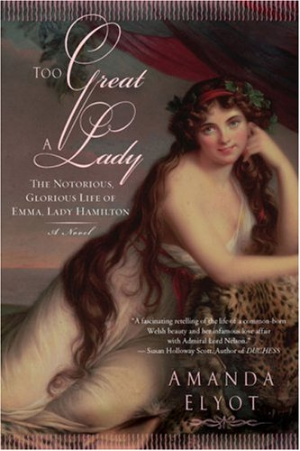 Too Great a Lady : The Notorious, Glorious Life of Emma, Lady Hamilton