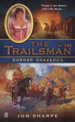Border Bravados (The Trailsman, No. 308): Jon Sharpe