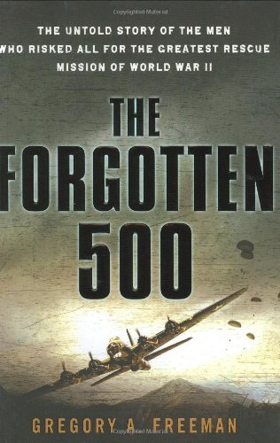 9780451222121: The Forgotten 500: The Untold Story of the Men Who Risked All For the GreatestRescue Mission of World War II