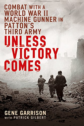 9780451222244: Unless Victory Comes: Combat With a World War II Machine Gunner in Patton's Third Army