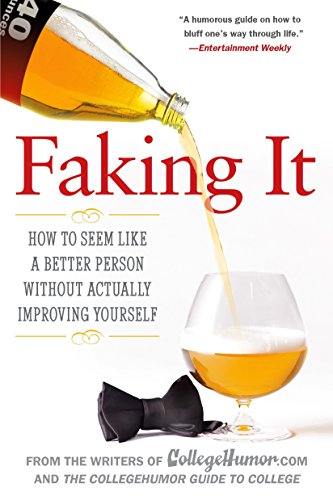 9780451222527: Faking It: How to Seem Like a Better Person Without Actually Improving Yourself
