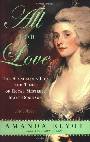 9780451222978: All for Love: The Scandalous Life and Times of Royal Mistress Mary Robinson