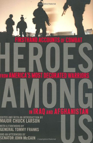 Heroes Among Us; Firsthand Accounts of Combat from America's Most Decorated Warriors in Iraq and ...