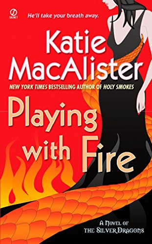 Playing with Fire (Silver Dragons, Book 1): Macalister, Katie