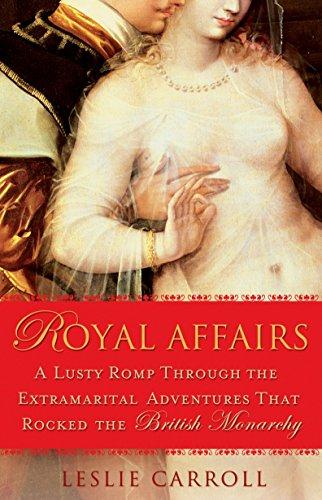 Royal Affairs: A Lusty Romp Through the: Leslie Carroll