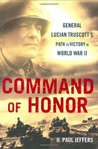 9780451224026: Command Of Honor: General Lucian Truscott's Path to Victory in World War II