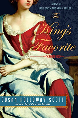 The King's Favorite: A Novel of Nell Gwyn and King Charles II: Holloway Scott, Susan