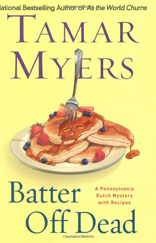 Batter Off Dead: A Pennsylvania Dutch Mystery with Recipes