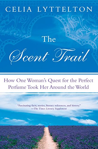 9780451226242: The Scent Trail: How One Woman's Quest for the Perfect Perfume Took Her Around the World