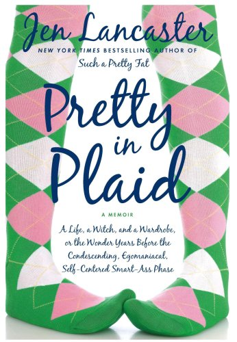9780451226808: Pretty in Plaid: A Life, a Witch, and a Wardrobe, or, the Wonder Years Before the Condescending, Egomaniacal, Self-Centered Smart-Ass Phase
