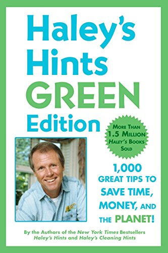 Haley's Hints Green Edition: 1000 Great Tips to Save Time, Money, and the Planet! (0451227166) by Graham Haley; Rosemary Haley