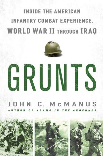 9780451227904: Grunts: Inside the American Infantry Combat Experience, World War II Through Iraq