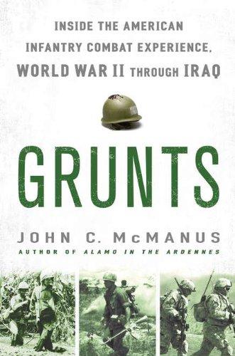 Grunts: Inside the American Infantry Combat Experience, World War II Through Iraq: McManus, John C.