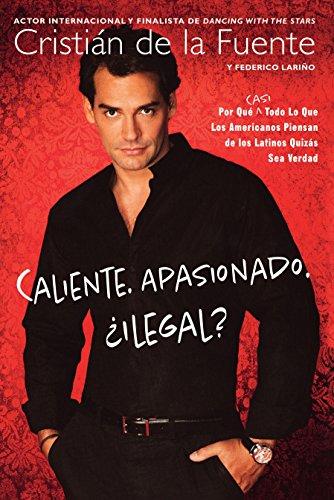 9780451228093: Caliente. Apasionado. ¿ Ilegal?: Por Que (Casi) Todo lo Que Usted Pensaba Acerca de los Latinos Puede Que Ser Ver dad (Spanish Edition)
