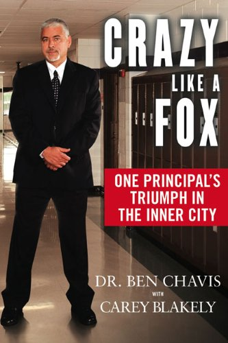 Crazy Like a Fox: One Principal's Triumph in the Inner City: Chavis, Ben;Blakely, Carey