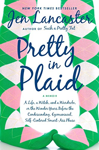 9780451228536: Pretty in Plaid: A Life, A Witch, and a Wardrobe, or, the Wonder Years Before the Condescending, Egomaniacal, Self-Centered Smart-Ass Phase