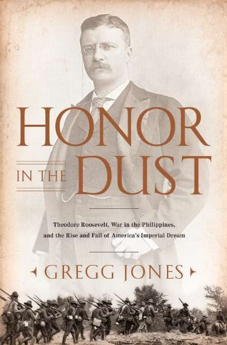 9780451229045: Honor in the Dust: Theodore Roosevelt, War in the Philippines, and the Rise and Fall of America's I mperial Dream