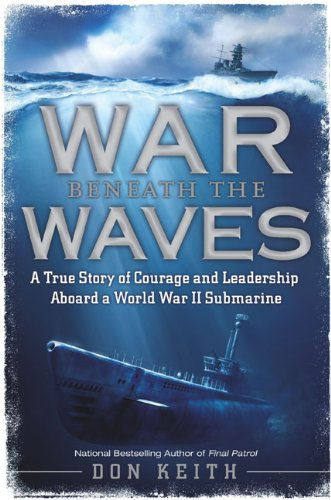 9780451229281: War Beneath the Waves: A True Story of Courage and Leadership Aboard a World War II Submarine