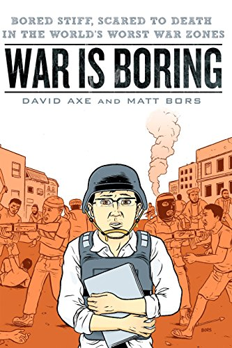 9780451230119: War is Boring: Bored Stiff, Scared to Death in the World's Worst War Zones