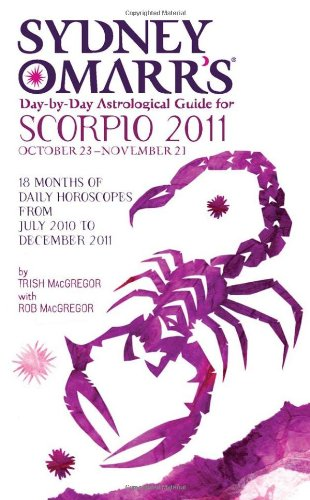 Sydney Omarr's Day-By-Day Astrological Guide for the Year 2011: Scorpio (Sydney Omarr's Day-By-Day Astrological: Scorpio) (0451230396) by Trish MacGregor; Rob MacGregor