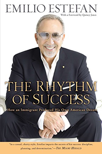 The Rhythm of Success: How an Immigrant Produced his Own American Dream: Emilio Estefan