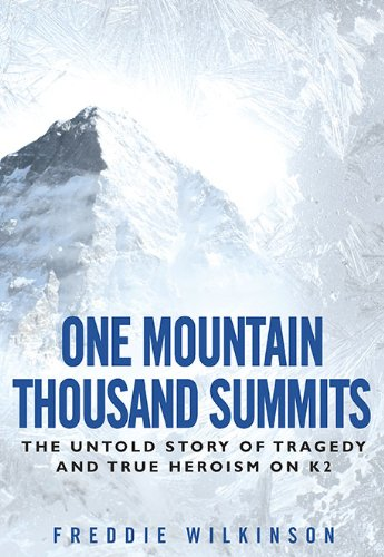 9780451231192: One Mountain Thousand Summits: The Untold Story Tragedy and True Heroism on K2
