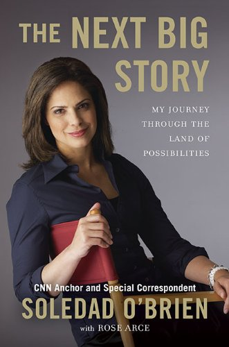 The Next Big Story: My Journey Through the Land of Possibilities: O'Brien, Soledad, with Rose Marie...