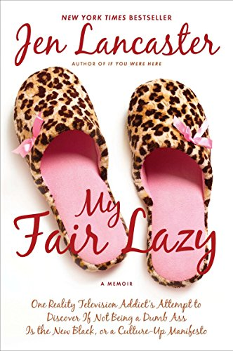 My Fair Lazy: One Reality Television Addict's Attempt to Discover If Not Being A Dumb Ass Is t he New Black; Or, A Culture-Up Manifesto (0451231864) by Jen Lancaster