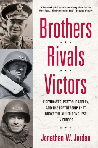 9780451232120: Brothers, Rivals, Victors: Eisenhower, Patton, Bradley and the Partnership that Drove the Allied Conquest i n Europe