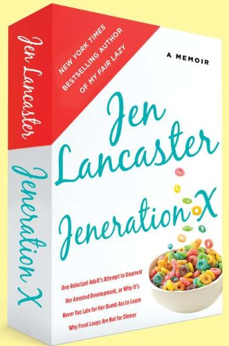 9780451233172: Jeneration X: One Reluctant Adult's Attempt to Unarrest Her Arrested Development; Or, Why It's Never Too Late for Her Dumb Ass to Learn Why Froot Loops Are Not for Dinner
