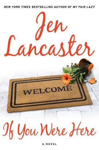 If You Were Here: A Novel (0451234383) by Jen Lancaster