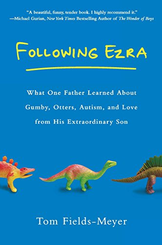 9780451234636: Following Ezra: What One Father Learned About Gumby, Otters, Autism, and Love From His Extraordi nary Son