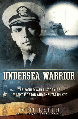 "Undersea Warrior, The World War II Story of ""Mush: Morton and the USS Wahoo (SIGNED copy): ..."