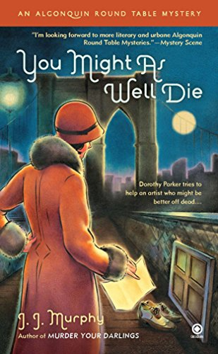 You Might As Well Die: An Algonquin Round Table Mystery: J.J. Murphy