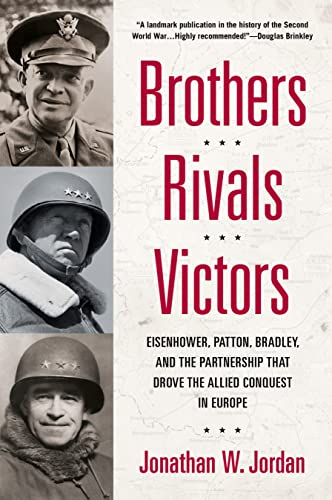 9780451235831: Brothers, Rivals, Victors: Eisenhower, Patton, Bradley and the Partnership that Drove the Allied Conquest i n Europe