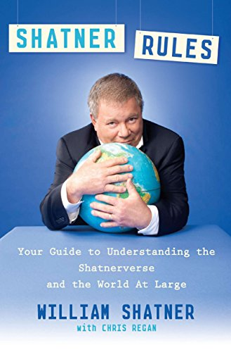 9780451236487: Shatner Rules: Your Guide to Understanding the Shatnerverse and the World at Large