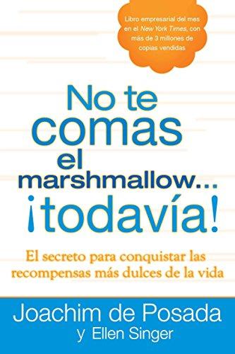 9780451236517: No Te Comas el Marshmallow...Todavia!: El Secreto Para Conquistar las Recompensas Mas Dulces del Trabajo y de la Vida = Don't Eat the Marshmallow...Ye