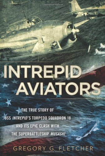 9780451236968: Intrepid Aviators: The True Story of U.S.S. Intrepid's Torpedo Squadron 18 and Its Epic Clash With the Superbattleship Musashi