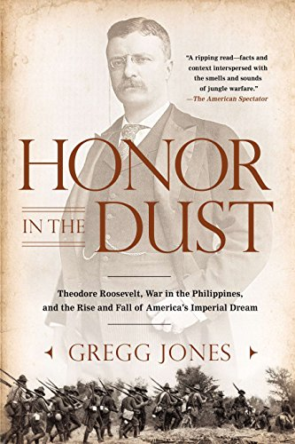 9780451239181: Honor in the Dust: Theodore Roosevelt, War in the Philippines, and the Rise and Fall of America's I mperial Dream
