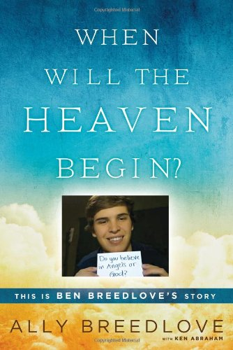 When Will the Heaven Begin?: This Is Ben Breedlove's Story (0451239644) by Ally Breedlove; Ken Abraham