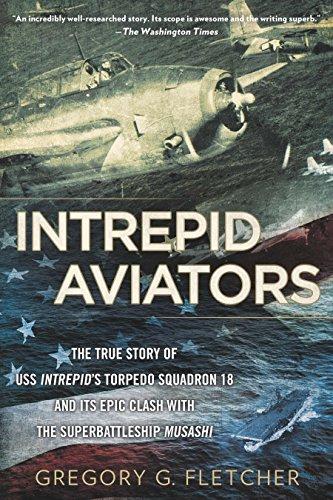 Intrepid Aviators: The American Flyers Who Sank: Fletcher, Gregory G.