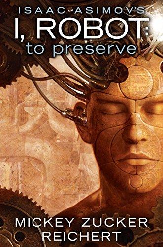 Isaac Asimov's I, Robot: To Preserve: Reichert, Mickey Zucker