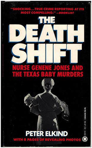 The Death Shift: The True Story of Nurse Genene and the Texas Baby Murders (Onyx): Elkind, Peter