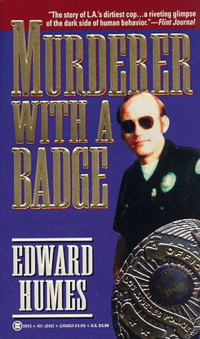 Murderer with a Badge: The Secret Life of a Rogue Cop (True Crime): Humes, Edward