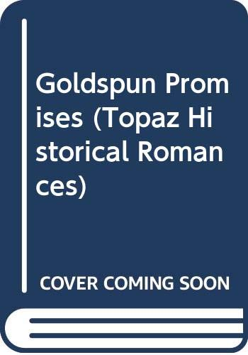 9780451405630: Goldspun Promises (Topaz Historical Romances)