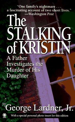 The Stalking of Kristin: A Father Investigates: George Lardner