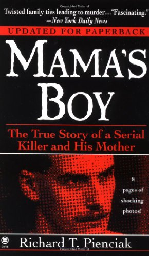 9780451407481: Mama's Boy: The True Story of a Serial Killer and His Mother