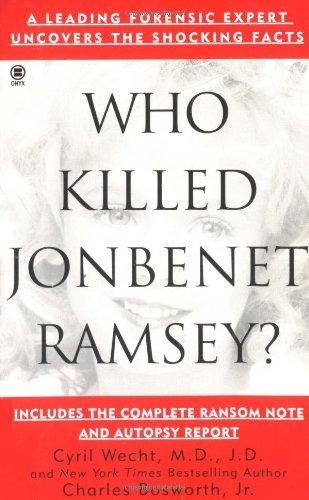 Who Killed Jonbenet Ramsey? (Onyx True Crime, Je 871): Bosworth, Charles, Wecht, Cyril H.